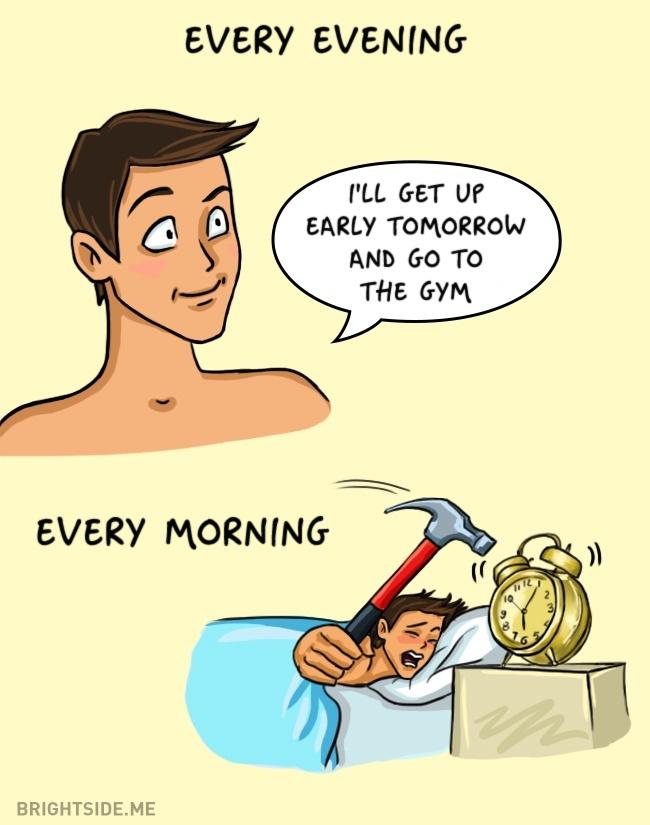 """Her akşam: """"Yarın erken kalkıp spor salonuna gideceğim.""""/ Her sabah"""